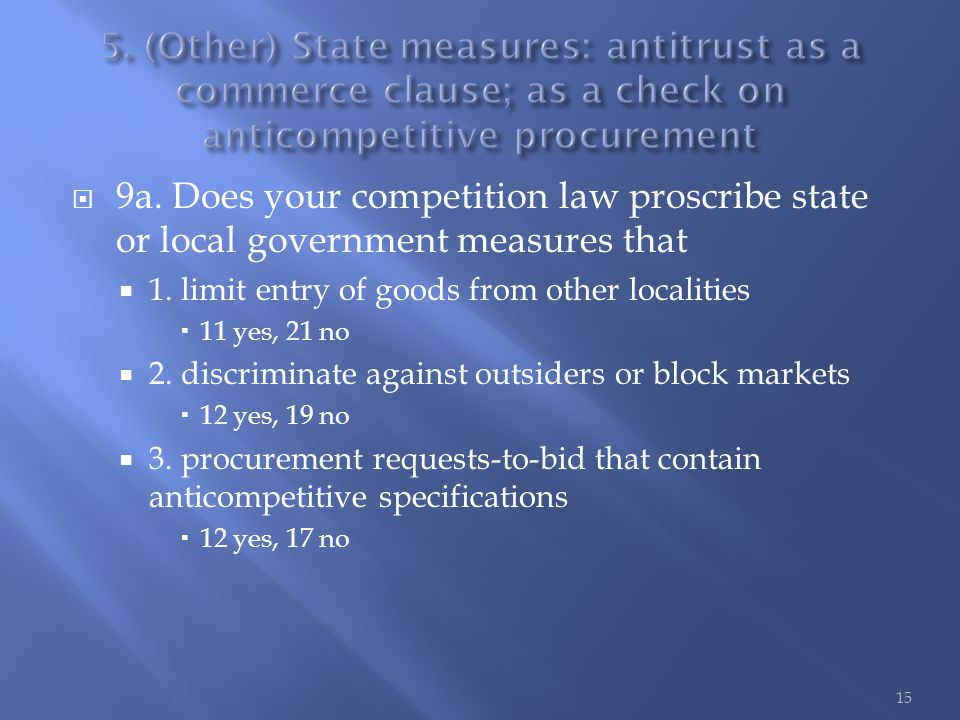 9a. Does your competition law proscribe state or local government measures that  1.