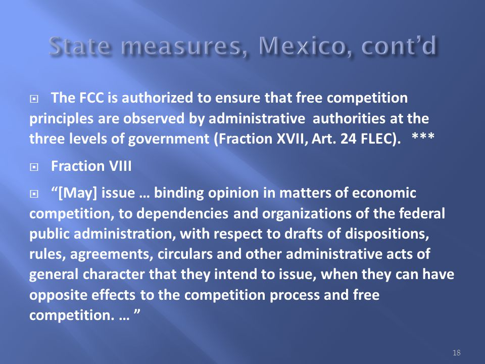  The FCC is authorized to ensure that free competition principles are observed by administrative authorities at the three levels of government (Fraction XVII, Art.