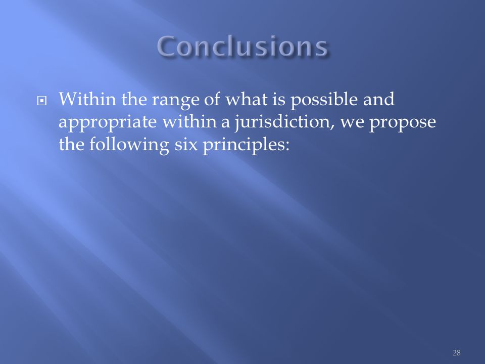  Within the range of what is possible and appropriate within a jurisdiction, we propose the following six principles: 28