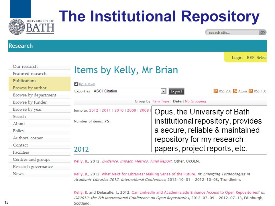 The Institutional Repository Opus, the University of Bath institutional repository, provides a secure, reliable & maintained repository for my research papers, project reports, etc.