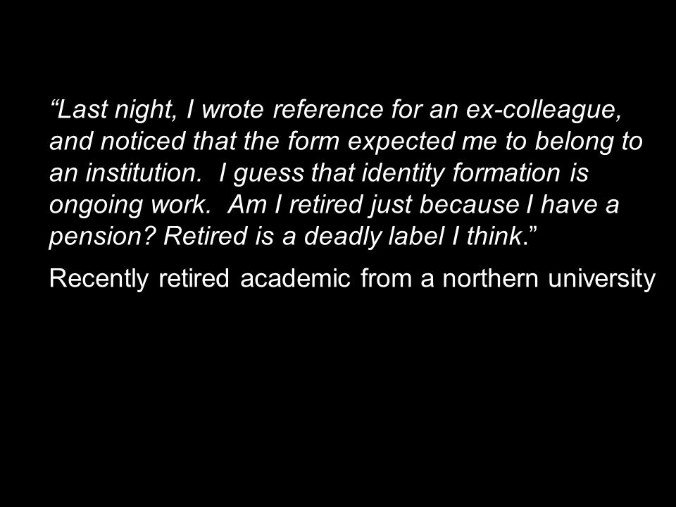 View of a retired academic Last night, I wrote reference for an ex-colleague, and noticed that the form expected me to belong to an institution.