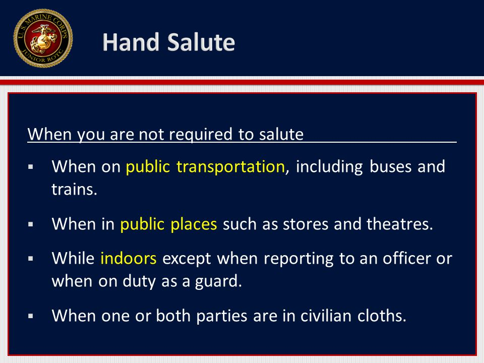 When you are not required to salute  When on public transportation, including buses and trains.