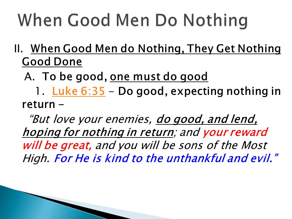 II. When Good Men do Nothing, They Get Nothing Good Done A.
