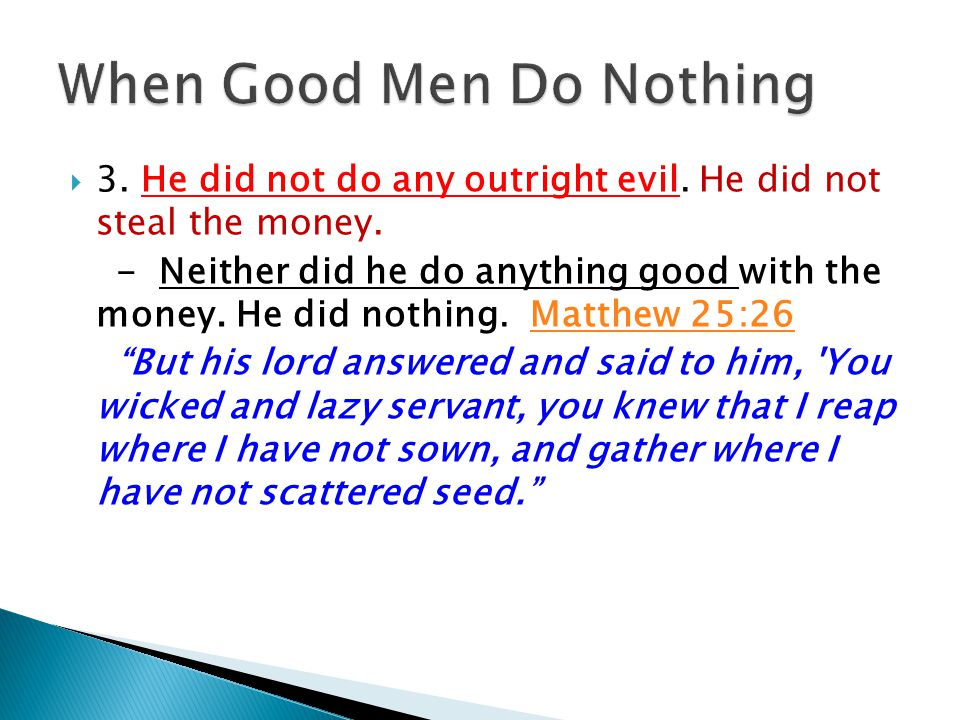  3. He did not do any outright evil. He did not steal the money.