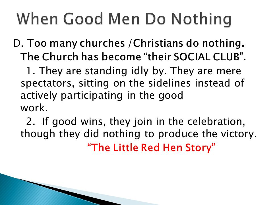 D. Too many churches /Christians do nothing. The Church has become their SOCIAL CLUB .