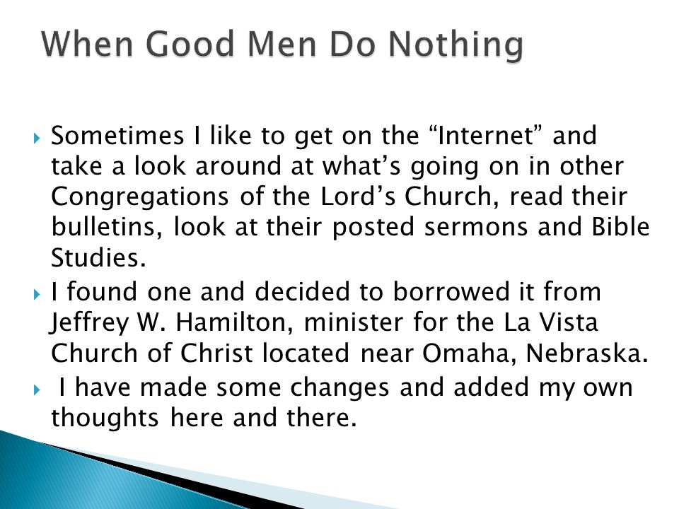  Sometimes I like to get on the Internet and take a look around at what's going on in other Congregations of the Lord's Church, read their bulletins, look at their posted sermons and Bible Studies.