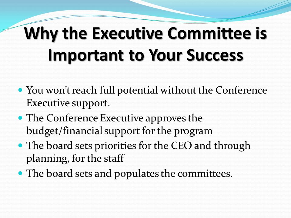 You won't reach full potential without the Conference Executive support.