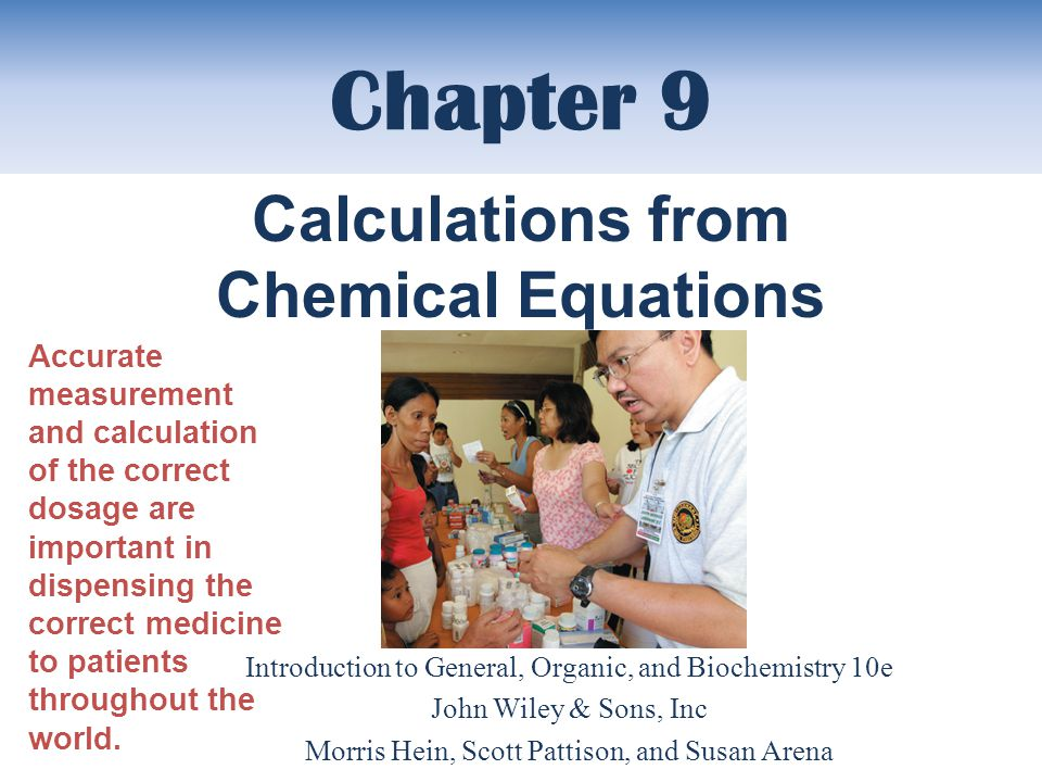 Chapter 9 Introduction to General, Organic, and Biochemistry 10e John Wiley & Sons, Inc Morris Hein, Scott Pattison, and Susan Arena Calculations from