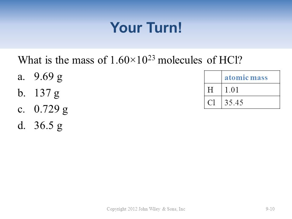 Your Turn.What is the mass of 1.60×10 23 molecules of HCl.