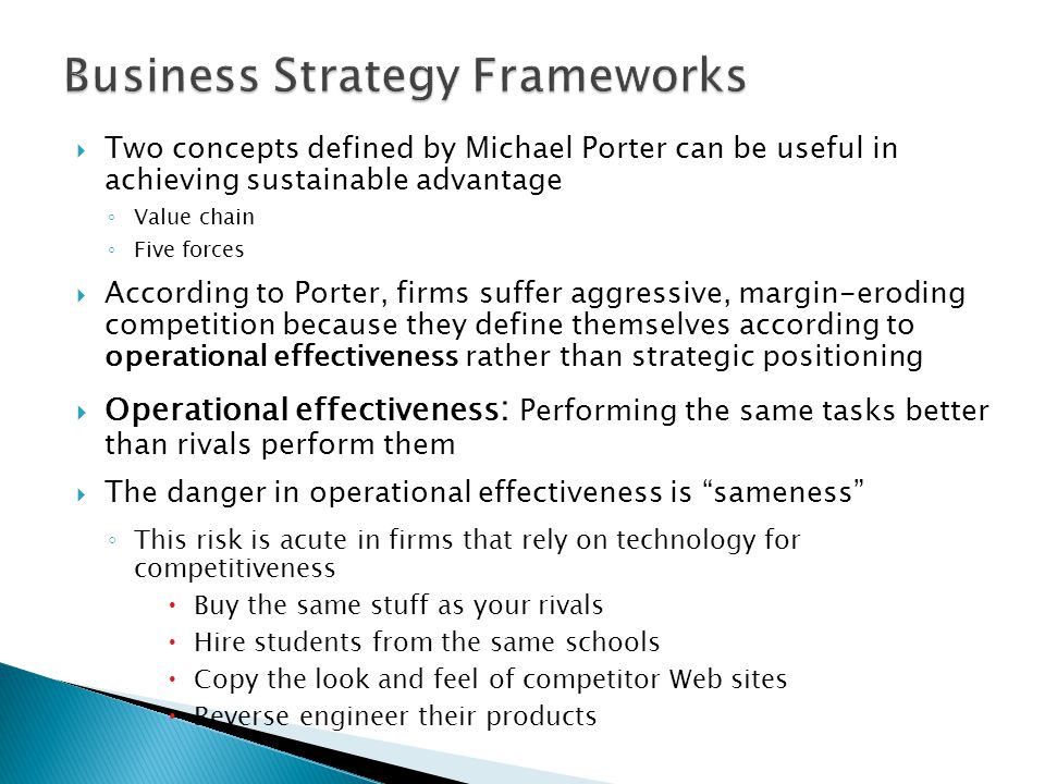  Two concepts defined by Michael Porter can be useful in achieving sustainable advantage ◦ Value chain ◦ Five forces  According to Porter, firms suf