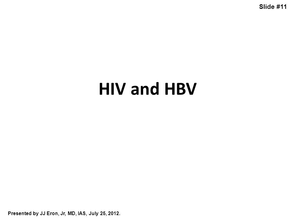 Slide #11 HIV and HBV Presented by JJ Eron, Jr, MD, IAS, July 25, 2012.