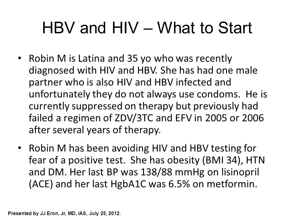 HBV and HIV – What to Start Robin M is Latina and 35 yo who was recently diagnosed with HIV and HBV.