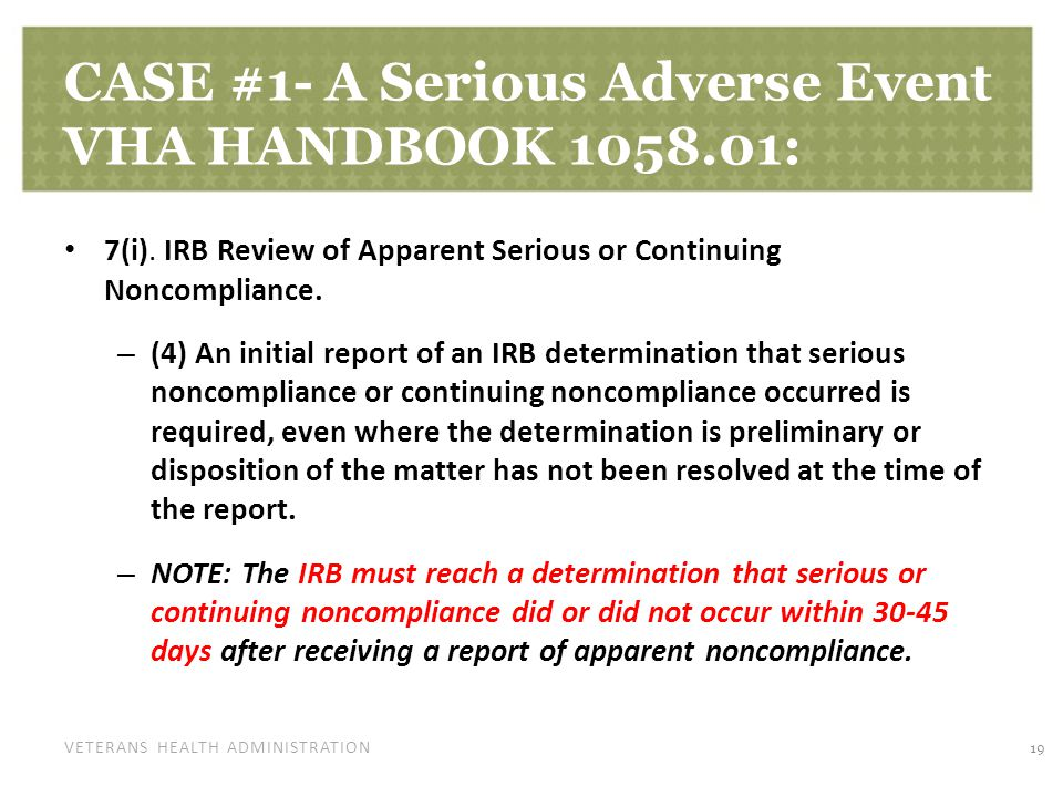 VETERANS HEALTH ADMINISTRATION CASE #1- A Serious Adverse Event VHA HANDBOOK 1058.01: 7(i). IRB Review of Apparent Serious or Continuing Noncompliance