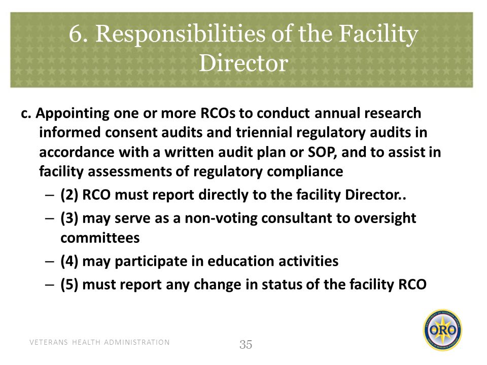 VETERANS HEALTH ADMINISTRATION 6. Responsibilities of the Facility Director c. Appointing one or more RCOs to conduct annual research informed consent