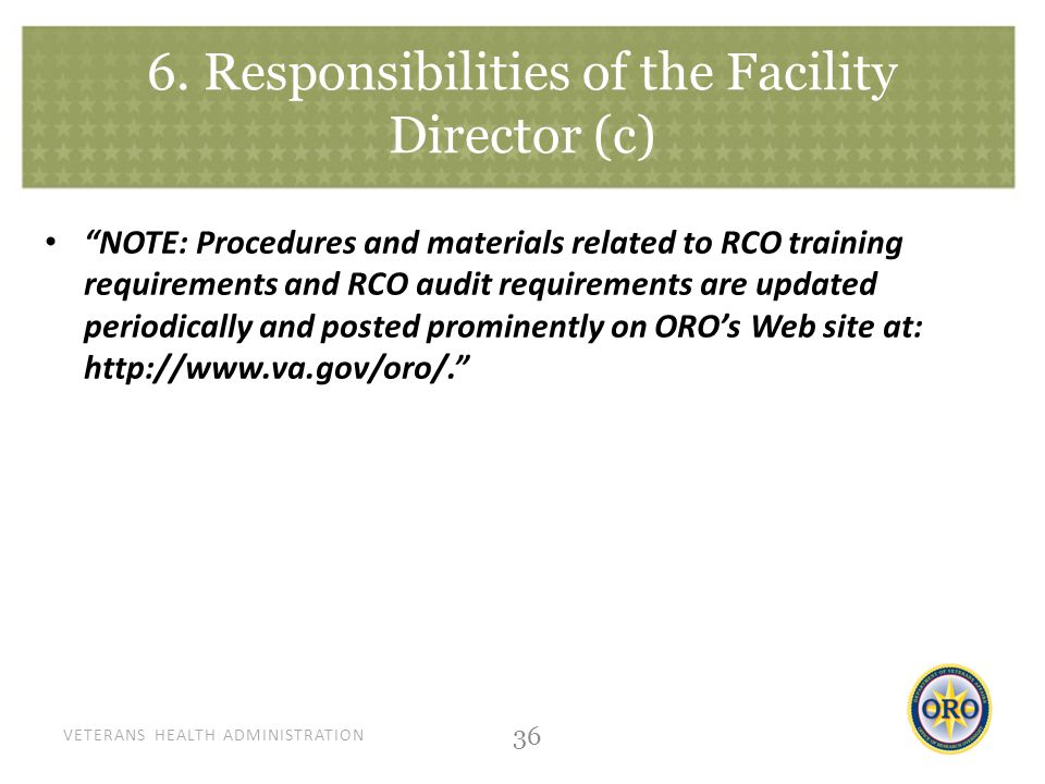 "VETERANS HEALTH ADMINISTRATION 6. Responsibilities of the Facility Director (c) ""NOTE: Procedures and materials related to RCO training requirements a"