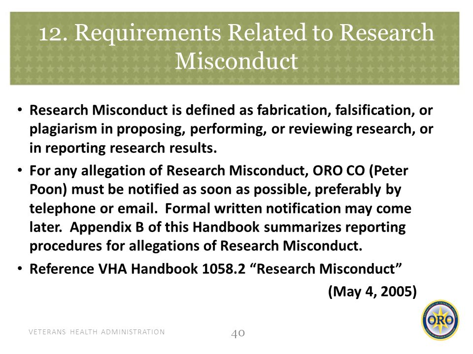 VETERANS HEALTH ADMINISTRATION 12. Requirements Related to Research Misconduct Research Misconduct is defined as fabrication, falsification, or plagia