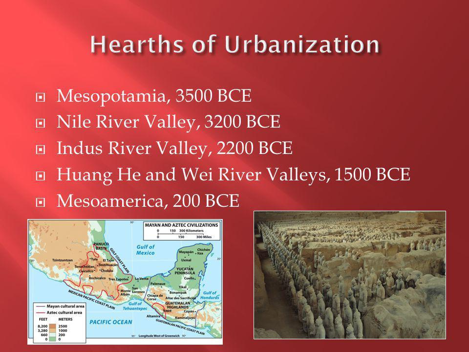  Mesopotamia, 3500 BCE  Nile River Valley, 3200 BCE  Indus River Valley, 2200 BCE  Huang He and Wei River Valleys, 1500 BCE  Mesoamerica, 200 BCE