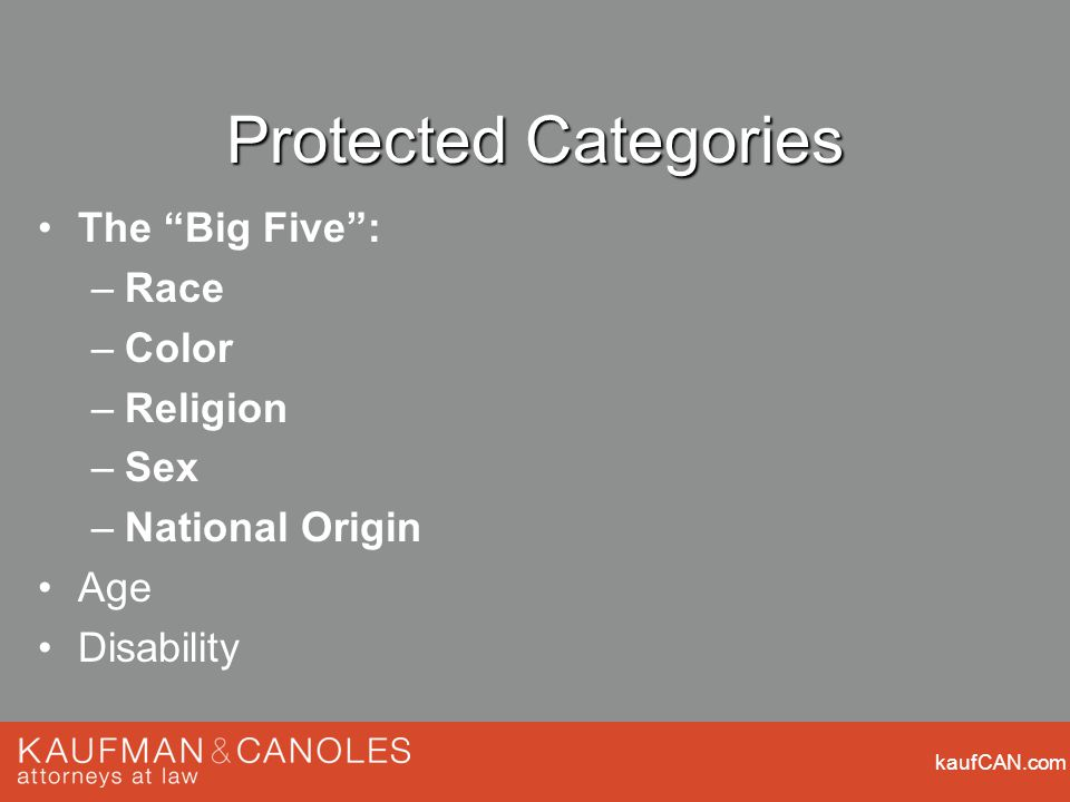 kaufCAN.com Protected Categories The Big Five : –Race –Color –Religion –Sex –National Origin Age Disability