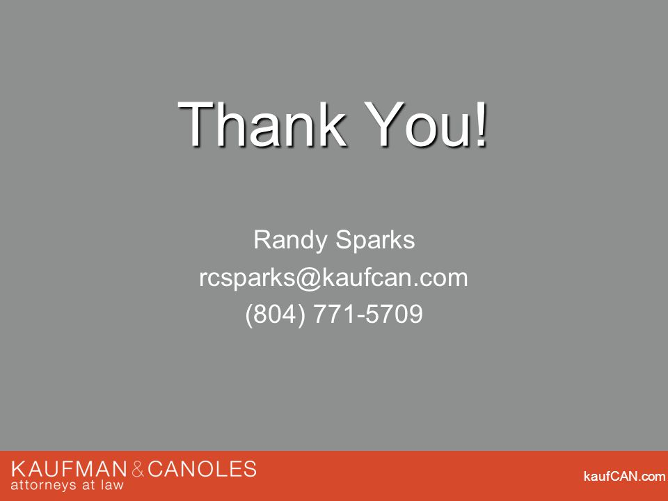Thank You! Randy Sparks rcsparks@kaufcan.com (804) 771-5709