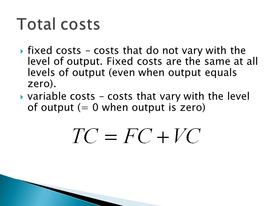  fixed costs – costs that do not vary with the level of output.