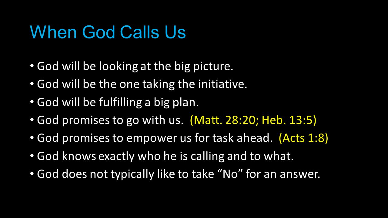 When God Calls Us God will be looking at the big picture. God will be the one taking the initiative. God will be fulfilling a big plan. God promises t