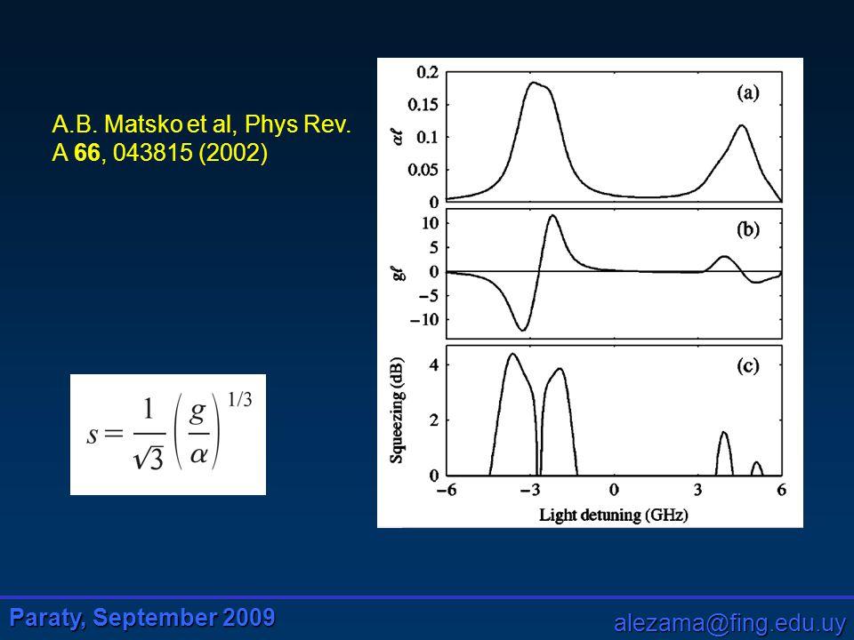 Paraty, September 2009 alezama@fing.edu.uy A.B. Matsko et al, Phys Rev. A 66, 043815 (2002)