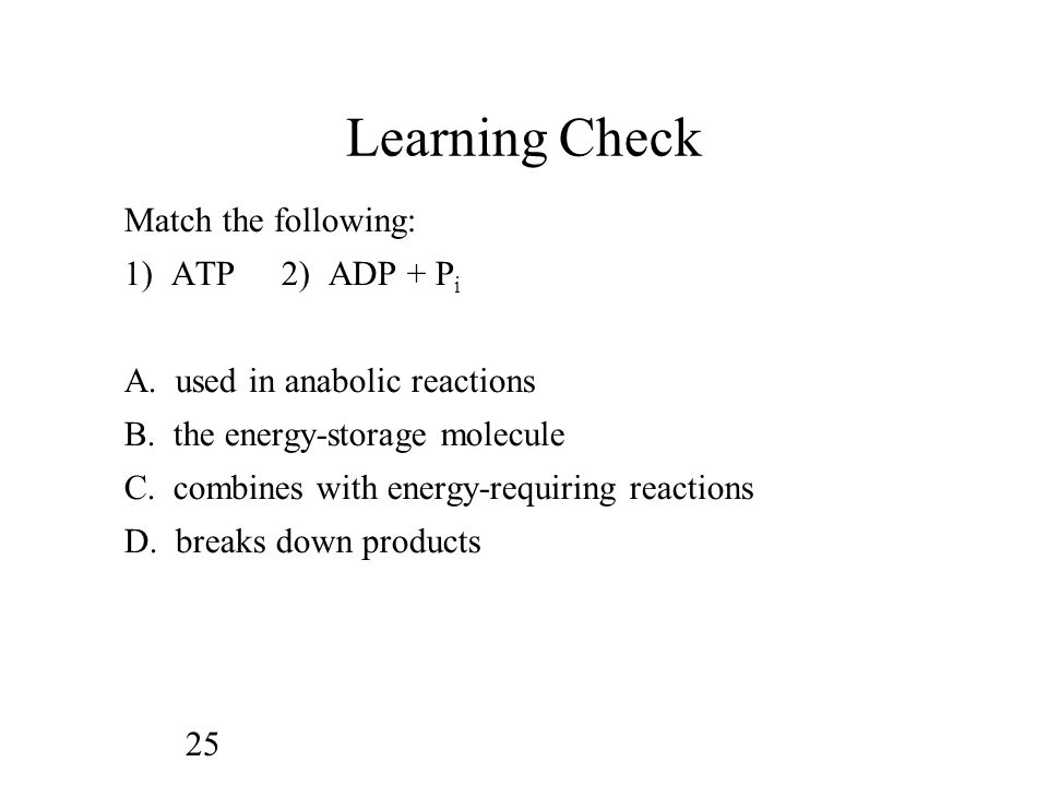 25 Learning Check Match the following: 1) ATP2) ADP + P i A.