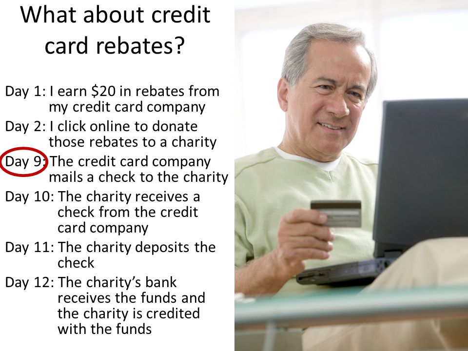 What about credit card rebates.