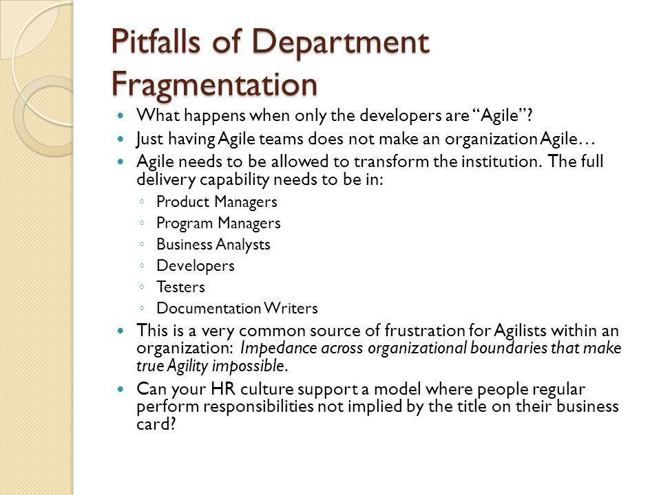 "Pitfalls of Department Fragmentation What happens when only the developers are ""Agile""? Just having Agile teams does not make an organization Agile… A"
