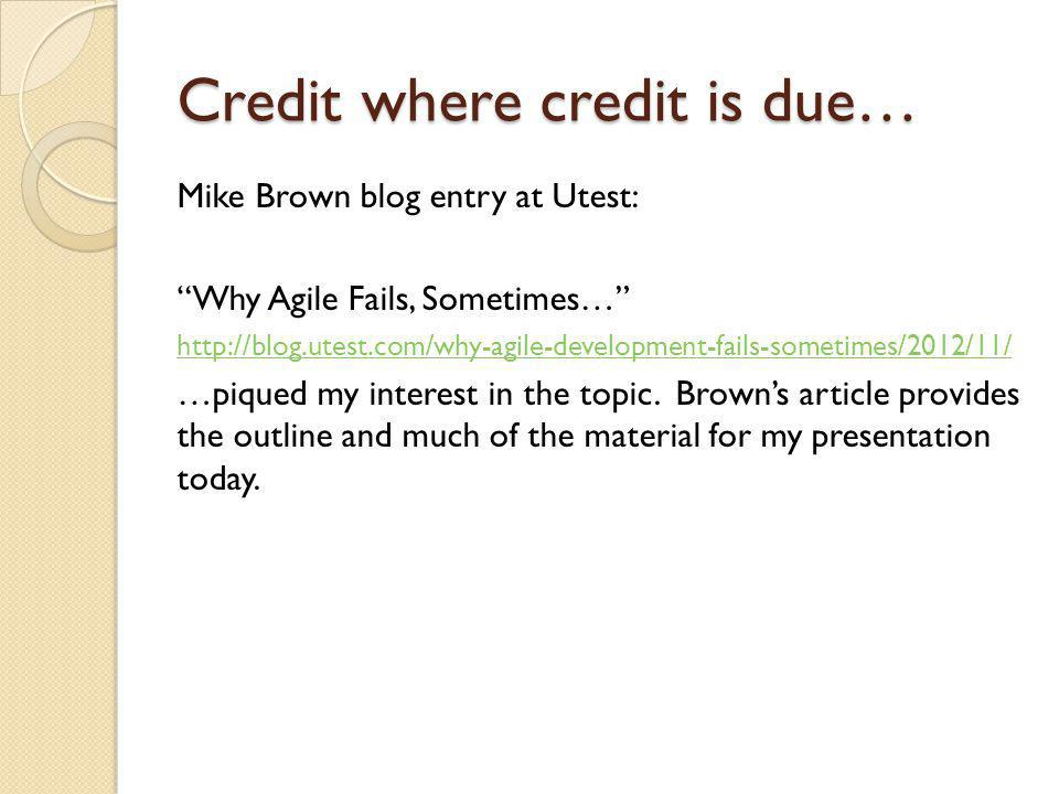 "Credit where credit is due… Mike Brown blog entry at Utest: ""Why Agile Fails, Sometimes…"" http://blog.utest.com/why-agile-development-fails-sometimes/"