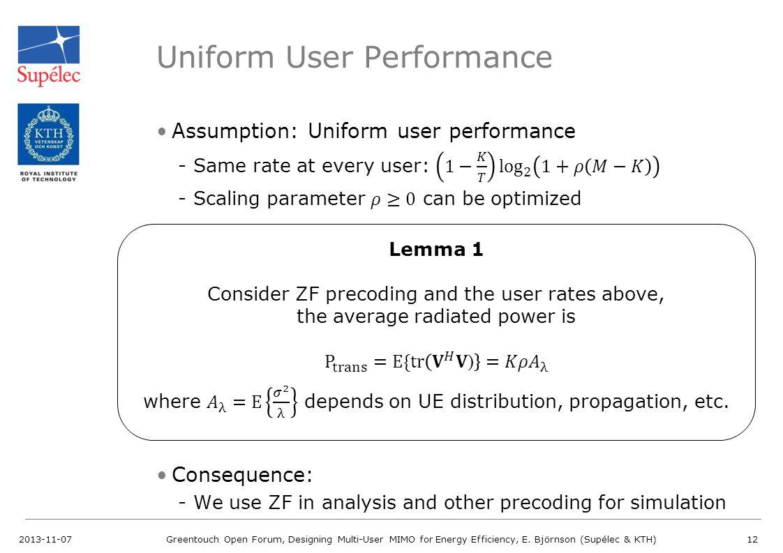 Uniform User Performance 2013-11-07Greentouch Open Forum, Designing Multi-User MIMO for Energy Efficiency, E. Björnson (Supélec & KTH)12