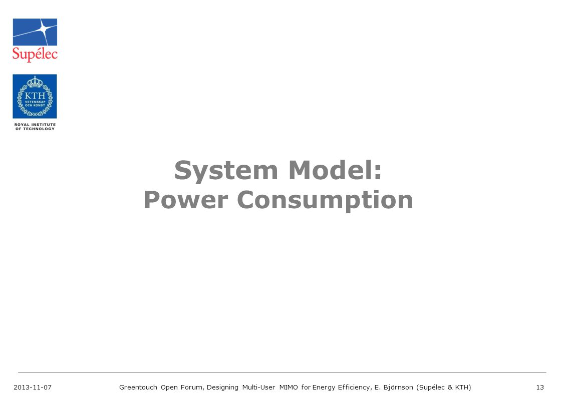 2013-11-07Greentouch Open Forum, Designing Multi-User MIMO for Energy Efficiency, E. Björnson (Supélec & KTH)13 System Model: Power Consumption
