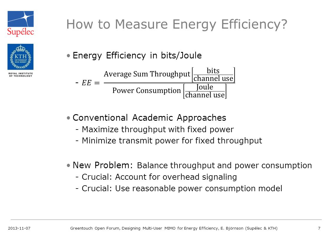 How to Measure Energy Efficiency? 2013-11-07Greentouch Open Forum, Designing Multi-User MIMO for Energy Efficiency, E. Björnson (Supélec & KTH)7