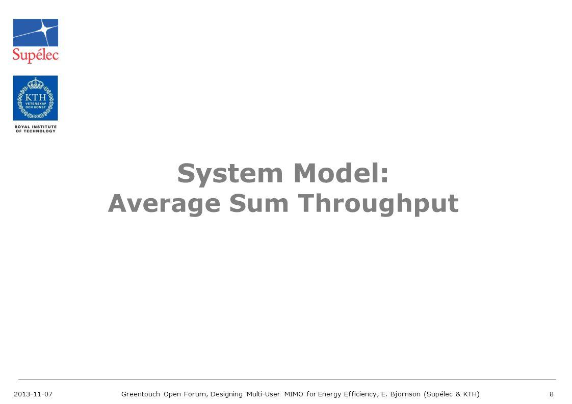 2013-11-07Greentouch Open Forum, Designing Multi-User MIMO for Energy Efficiency, E. Björnson (Supélec & KTH)8 System Model: Average Sum Throughput