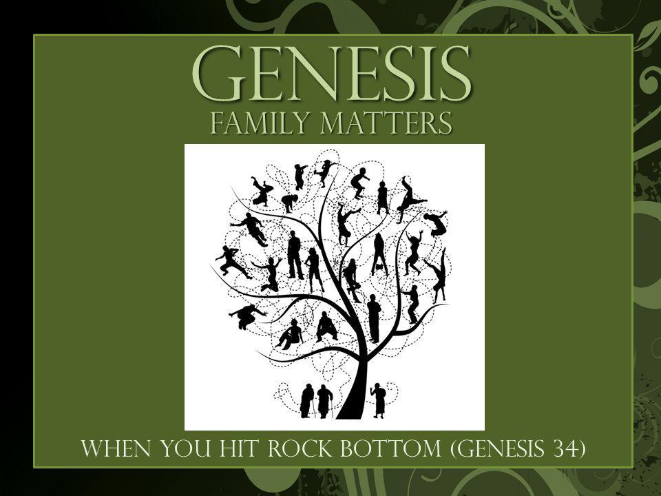 GENESIS Family matters When you hit rock bottom (Genesis 34)
