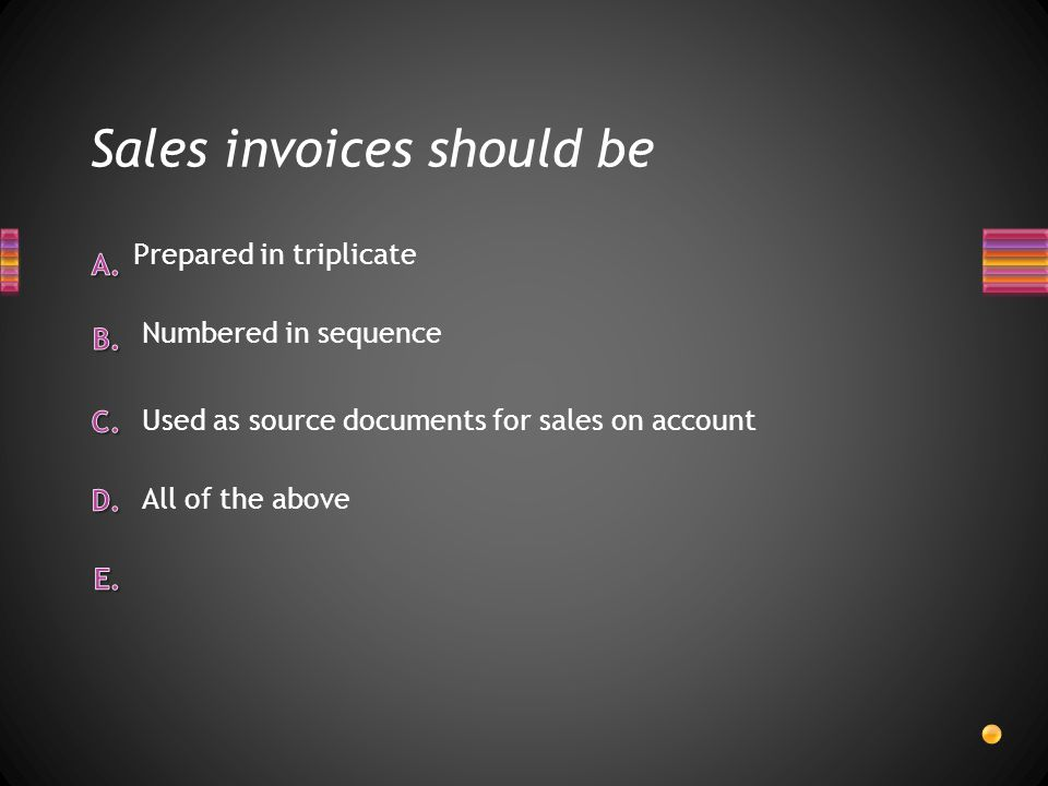 Sales invoices should be Numbered in sequence Used as source documents for sales on account Prepared in triplicate All of the above