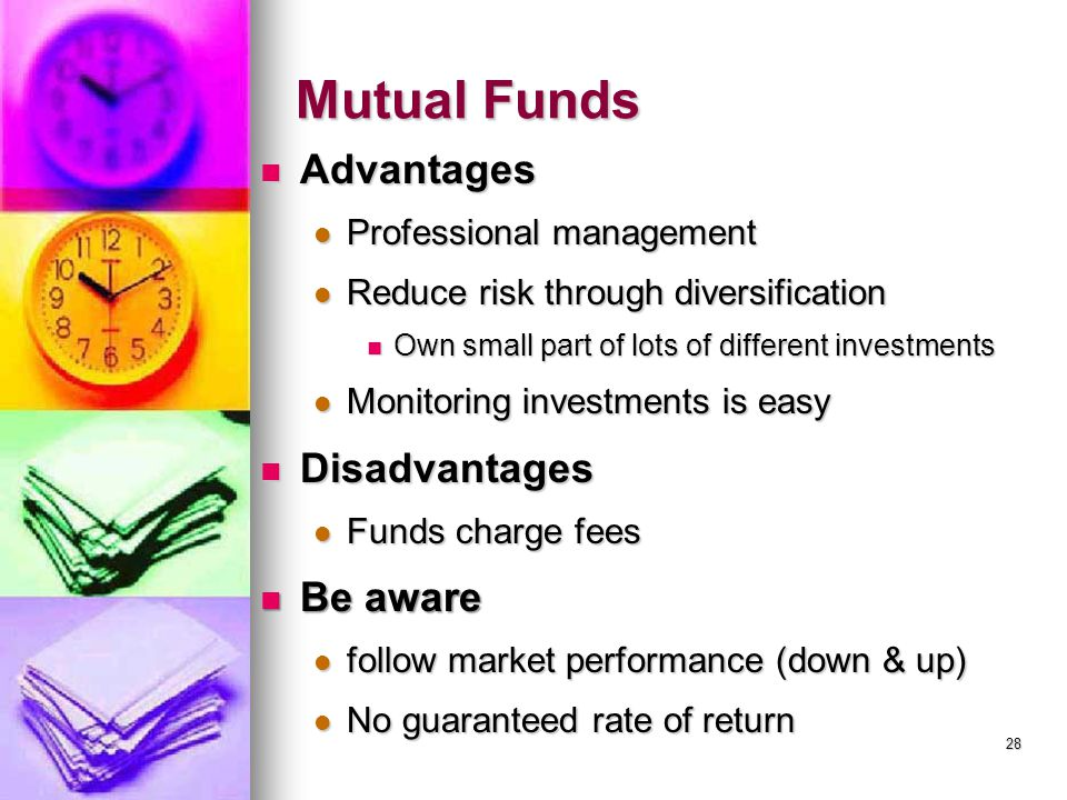 Mutual Funds Advantages Advantages Professional management Professional management Reduce risk through diversification Reduce risk through diversifica