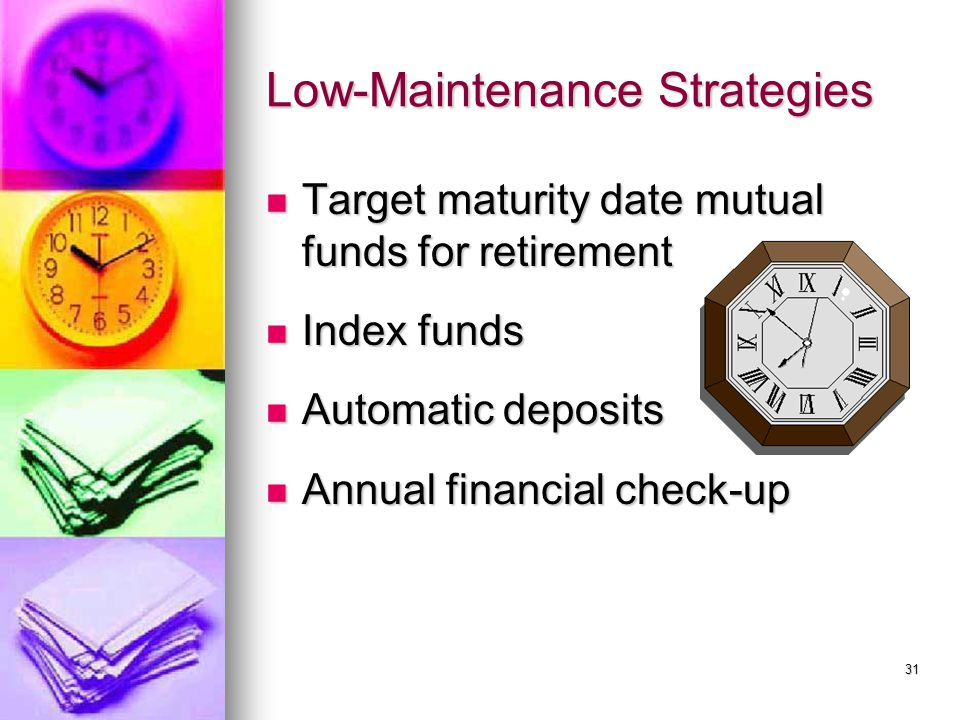 Low-Maintenance Strategies Target maturity date mutual funds for retirement Target maturity date mutual funds for retirement Index funds Index funds A