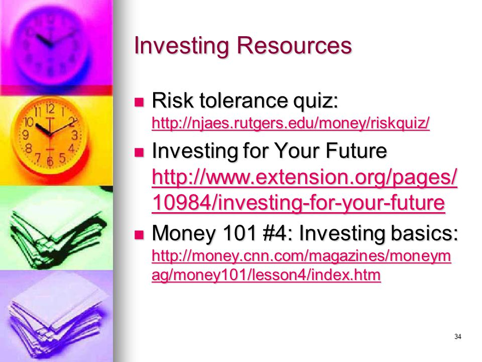 Investing Resources Risk tolerance quiz: http://njaes.rutgers.edu/money/riskquiz/ Risk tolerance quiz: http://njaes.rutgers.edu/money/riskquiz/ http:/
