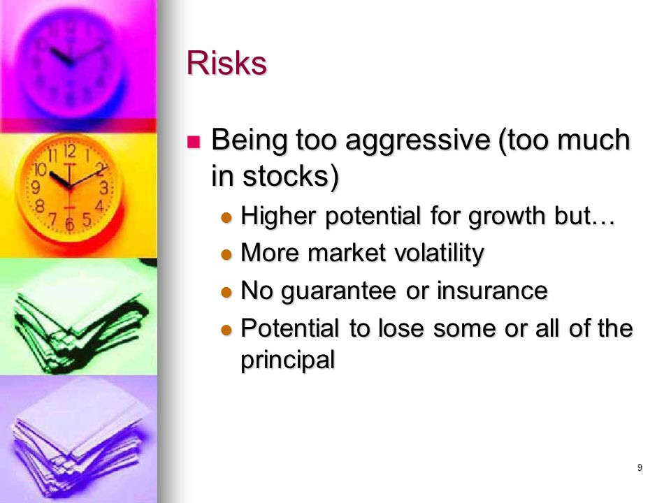Risks Being too aggressive (too much in stocks) Being too aggressive (too much in stocks) Higher potential for growth but… Higher potential for growth