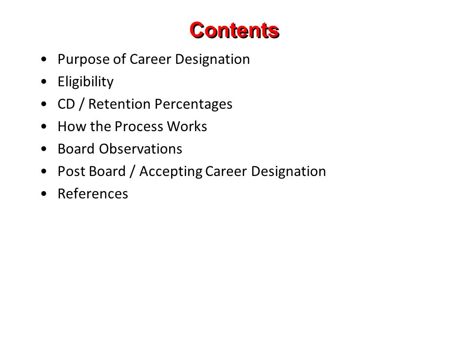 Contents Purpose of Career Designation Eligibility CD / Retention Percentages How the Process Works Board Observations Post Board / Accepting Career Designation References