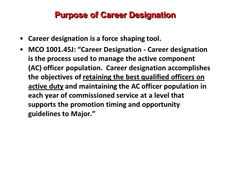 Purpose of Career Designation Career designation is a force shaping tool.
