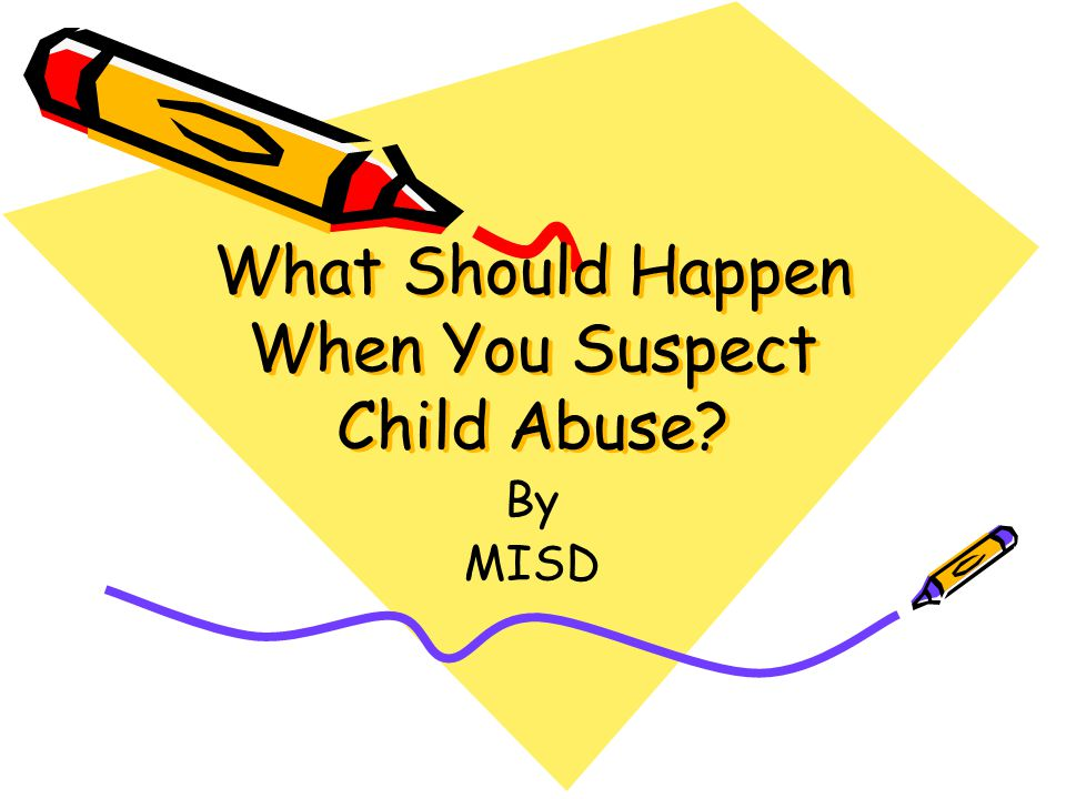 What Should Happen When You Suspect Child Abuse? By MISD