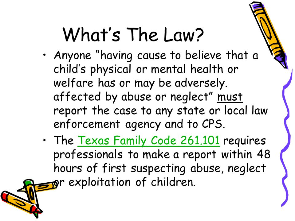 """What's The Law? Anyone """"having cause to believe that a child's physical or mental health or welfare has or may be adversely. affected by abuse or negl"""
