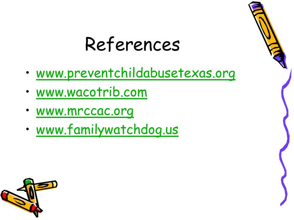 References www.preventchildabusetexas.org www.wacotrib.com www.mrccac.org www.familywatchdog.us