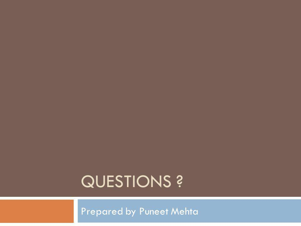 QUESTIONS Prepared by Puneet Mehta