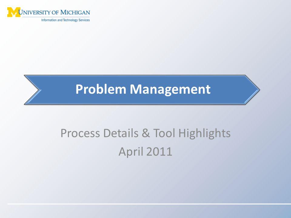 Process Details & Tool Highlights April 2011 Problem Management