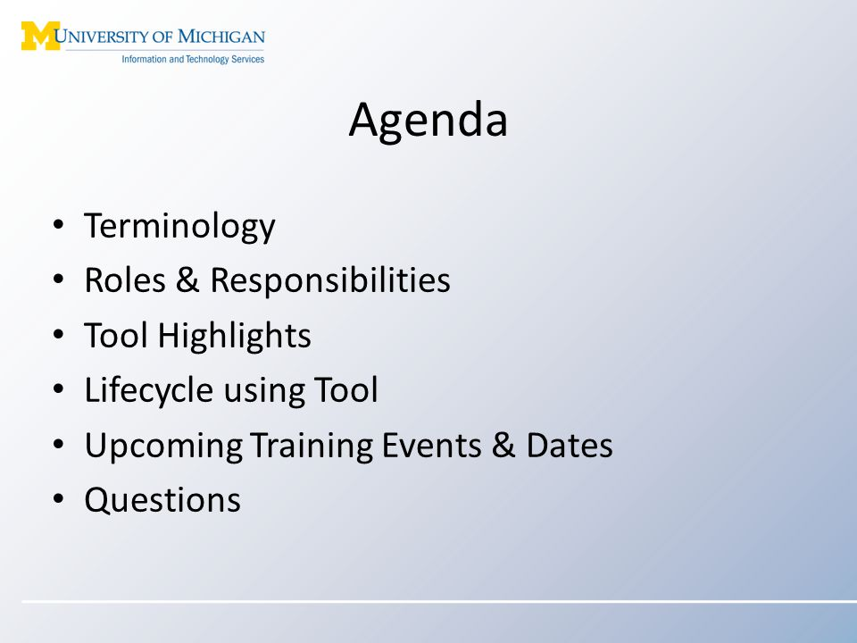Terminology Roles & Responsibilities Tool Highlights Lifecycle using Tool Upcoming Training Events & Dates Questions Agenda