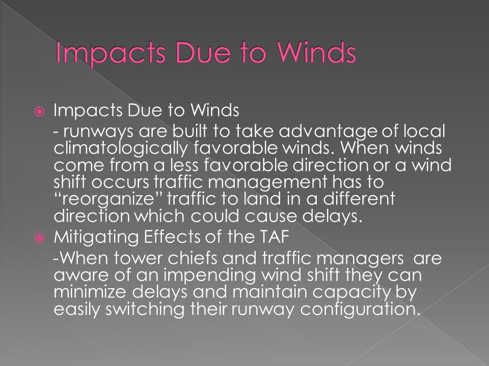  Impacts Due to Winds - runways are built to take advantage of local climatologically favorable winds.