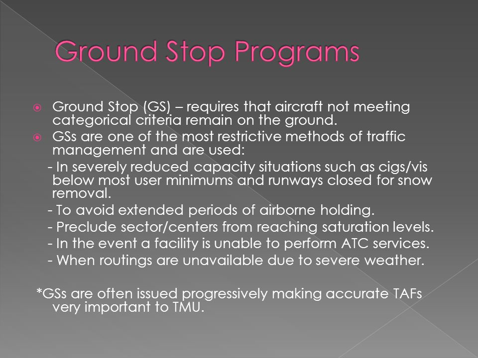  Ground Stop (GS) – requires that aircraft not meeting categorical criteria remain on the ground.